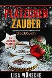Plätzchen Zauber Backbuch, Das Plätzchenbackbuch für wundervolle Plätzchen oder Kekse, jeder Zeit backbereit sein