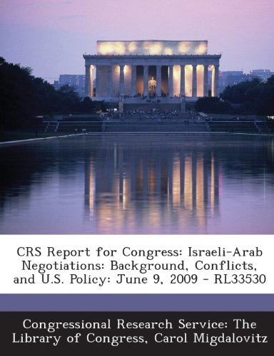 Crs Report for Congress: Israeli-Arab Negotiations: Background, Conflicts, and U.S. Policy: June 9, 2009 - Rl33530