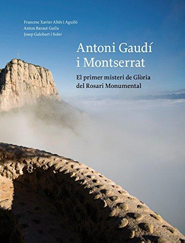 Antoni Gaudí i Montserrat: El primer misteri de Glòria del Rosari Monumental (Vària) por Francesc Xavier Altés i Aguiló