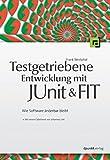 Testgetriebene Entwicklung mit JUnit&FIT: Wie Software änderbar bleibt