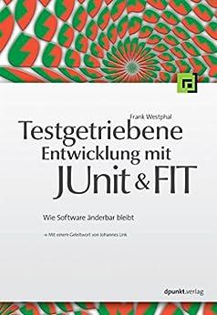 Testgetriebene Entwicklung mit JUnit&FIT: Wie Software änderbar bleibt von [Westphal, Frank]
