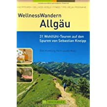 WellnessWandern Allgäu: 30 Wohlfühl-Touren durch das Kneipp'sche Land
