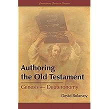 Authoring the Old Testament: Genesis-Deuteronomy (Contemporary Studies in Scripture)
