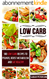 Low Carb: 500 Low Carb Recipes to Lose Pounds, Boost Metabolism and Eat Healthy (Low Carbohydrate, Low Carb Cookbook, Keto, Paleo, High Protein) (English Edition)