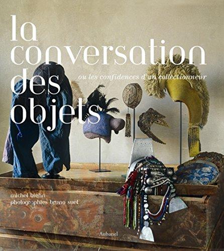 La conversation des objets : Ou les confidences d'un collectionneur