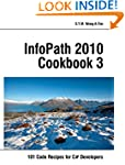 InfoPath 2010 Cookbook 3: 101 Code Re...