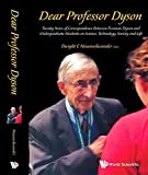 Telecharger Livres Dear Professor Dyson Twenty Years of Correspondence Between Freeman Dyson and Undergraduate Students on Science Technology Society and Life by Dwight E Neuenschwander 2016 05 18 (PDF,EPUB,MOBI) gratuits en Francaise