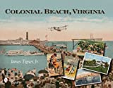 Colonial Beach, Virginia: Playground of the Potomac by James Tigner Jr (2008-05-01)
