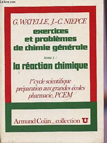 EXERCICES ET PROBLEMES DE CHIMIE GENERALE - TOME 1 : LA REACTION CHIMIQUE / 1er CYCLE SCIENTIFIQUE, PREPARATIONS AUX GRANDES ECOLES, PHARMACIE, PCEM / COLLECTION U / 2e EDITION.