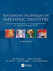 Restorative Techniques in Paediatric Dentistry: An Illustrated Guide to the Restoration of Extensive Carious Primary Teeth