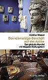Das schmutzige Geschäft mit der Antike: Der globale Handel mit illegalen Kulturgütern (Politik & Zeitgeschichte)