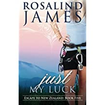 Just My Luck: Escape to New Zealand Book Five by Rosalind James (2013-07-31)