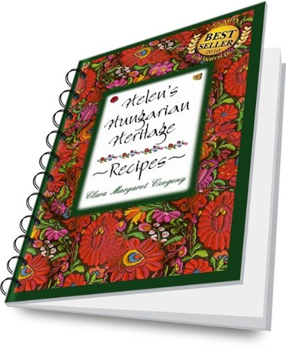 Helen's Hungarian Heritage Recipes (E-book): 1