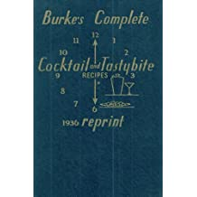 Burke's Complete Cocktail And Tastybite Recipes 1936 Reprint (English Edition)