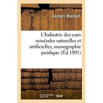 L'Industrie des eaux minérales naturelles et artificielles, monographie juridique