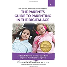 The Parent's Guide to Parenting in the Digital Age: An Easy Reference Tool to Support and Empower Parents and Caregivers