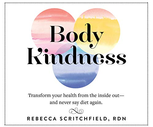 Body Kindness: Transform Your Health from the Inside Out - And Never Say Diet Again