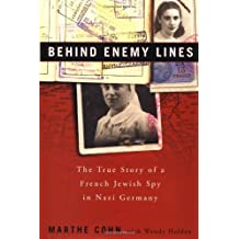 Behind Enemy Lines: The True Story of a French Jewish Spy in Nazi Germany by Marthe Cohn (2002-12-03)