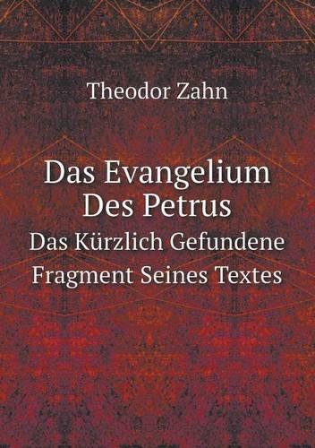 Das Evangelium Des Petrus Das Kurzlich Gefundene Fragment Seines Textes