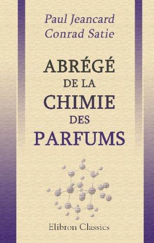 Abrégé de la chimie des parfums: Encyclopédie scientifique des aide-mémoire. Publiée sous la direction de M. Léauté