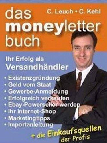 Das Moneyletterbuch - Ihr Erfolg als Versandhändler: Existenzgründung - Geld vom Staat - Gewerbe-Anmeldung - Erfolgreich verkaufen - Ebay-Powerseller werden - uvm.