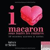I love macaron sous toutes les coutures : 30 recettes sucrées & salées