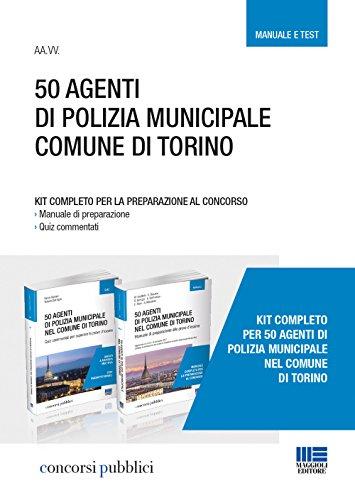50 agenti di polizia municipale nel Comune di Torino. Kit completo per la preparazione al concorso. Manuale di preparazione-Quiz commentati