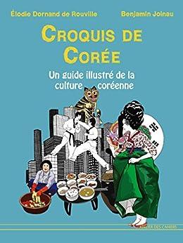 Croquis de Corée: Un guide illustré de la culture coréenne par [Joinau, Benjamin]