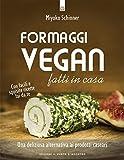 Scarica Libro Formaggi vegan fatti in casa Una deliziosa alternativa ai prodotti caseari (PDF,EPUB,MOBI) Online Italiano Gratis