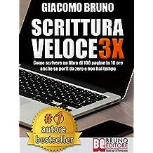 SCRITTURA VELOCE 3X. Come scrivere un libro di 100 pagine in 10 ore anche se parti da zero e non hai tempo. (Autore Bestseller Vol. 1)