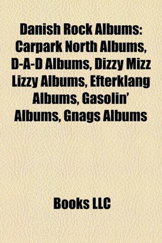 Danish Rock Albums: Carpark North Albums, D-A-D Albums, Dizzy Mizz Lizzy Albums, Efterklang Albums, Gasolin' Albums, Gnags Albums