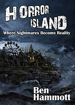 Horror Island: Where Nightmares Become Reality by [Hammott, Ben]
