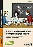 Rechtschreibunterricht mit berufskundlichen Texten: Von der einfachen Fehleranalyse zum passenden Übungsmaterial (7. bis 10. Klasse)