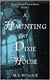 A Haunting at Dixie House (Gulf Coast Paranormal Book 5)