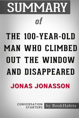 Summary of The 100-Year-Old Man Who Climbed Out the Window and Disappeared by Jonas Jonasson | Conversation Starters