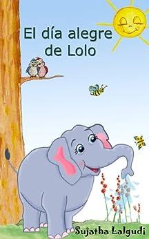 Libros para niños: El día alegre de Lolo - Un libro de imágenes para niños (para niños de 3-7 años): Spanish childrens book. Libro con ilustraciones - ... elefantes. Spanish animal books. nº 1) de [Lalgudi, Sujatha]