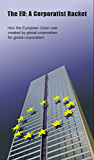 The EU: A Corporatist Racket: How the European Union was created by global corporatism for global corporatism