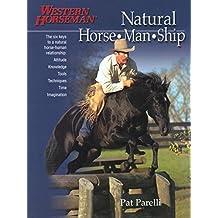 Natural Horse-Man-Ship: The Six Keys to a Natural Horse-human Relationship