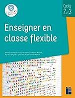 Enseigner en classe flexible - Cycles 2 et 3 d'Anne Larcher