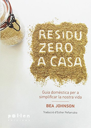 Residu Zero a casa: Guia domèstica per simplificar la nostra vida (Producció Neta) por Bea Johnson