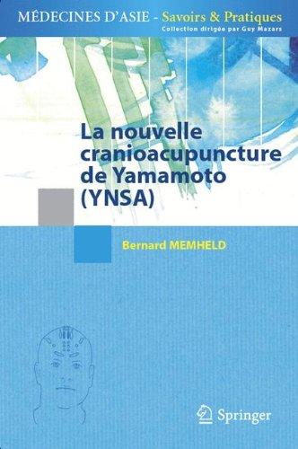 La nouvelle cranioacupuncture de Yamamoto (YNSA) (Médecines d'Asie: Savoirs et Pratiques) par Bernard Memheld