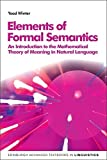 Elements of Formal Semantics: An Introduction to the Mathematical Theory of Meaning in Natural Language (Edinburgh Advanced Textbooks in Linguistics) by Yoad Winter (2016-07-01)