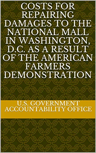 Costs for Repairing Damages to the National Mall in Washington, D.C. as a Result of the American Farmers Demonstration (English Edition)