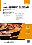 800 assistenti giudiziari. Manuale per la preparazione a tutte le prove concorsuali: preselettiva, scritta e orale . Con espansione online