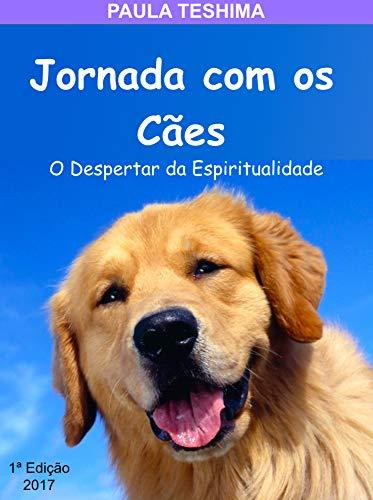Jornada com os Cães: O Despertar da Espiritualidade (Portuguese Edition) por Paula Teshima