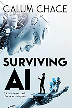 Surviving AI: The promise and peril of artificial intelligence by [Chace, Calum]