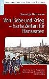 Von Liebe und Krieg - harte Zeiten für Hanseaten: Ein historischer Roman über Hamburg i.d. Franzosenzeit 1806-1814