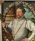 Ferdinand II: 450 Years Sovereign Ruler of Tyrol. Jubilee Exhibition