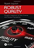 Robust Quality: Powerful Integration of Data Science and Process Engineering (Continuous Improvement)