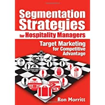 Segmentation Strategies for Hospitality Managers: Target Marketing for Competitive Advantage (Haworth Series in Segmented, Targeted, and Customized Market)